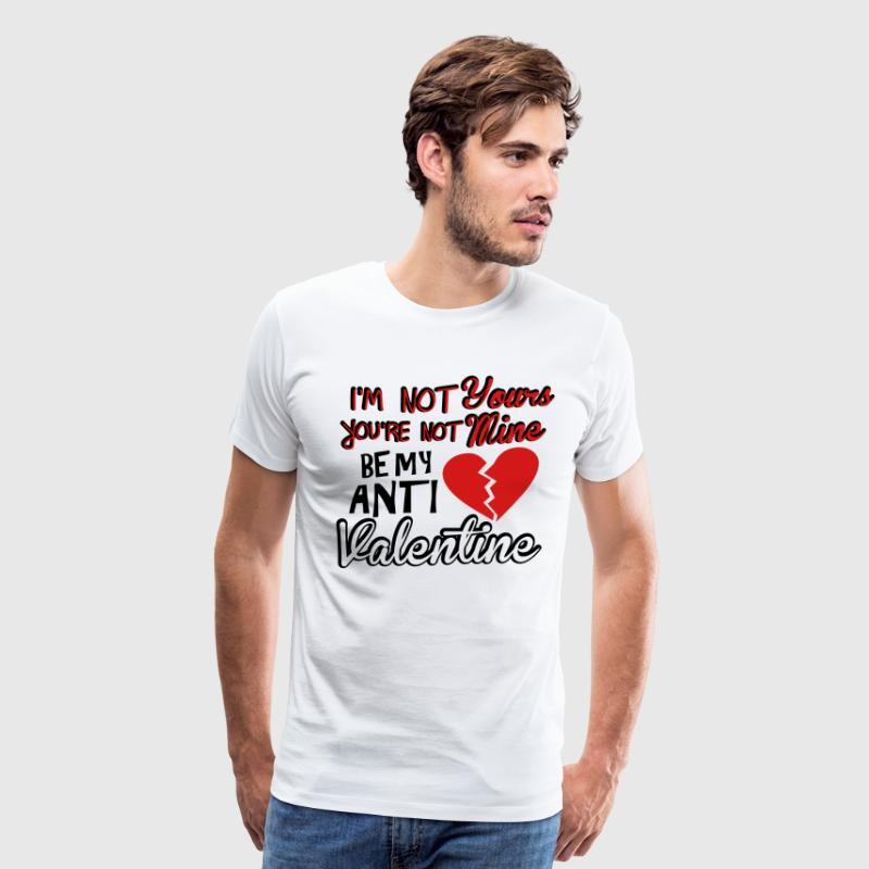 Be my anti valentine T-Shirts - Men's Premium T-Shirt