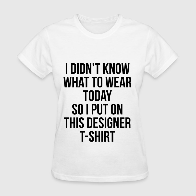 I DIDN'T KNOW WHAT TO WEAR TODAY  Women's T-Shirts - Women's T-Shirt