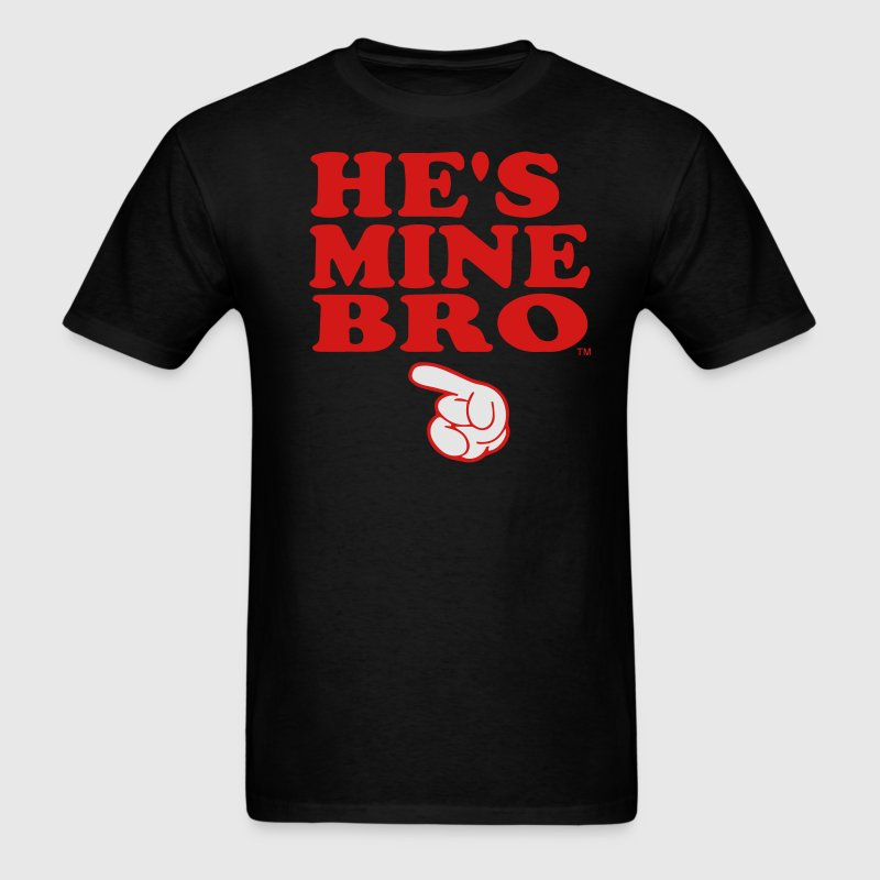 HE'S MINE BRO - Men's T-Shirt