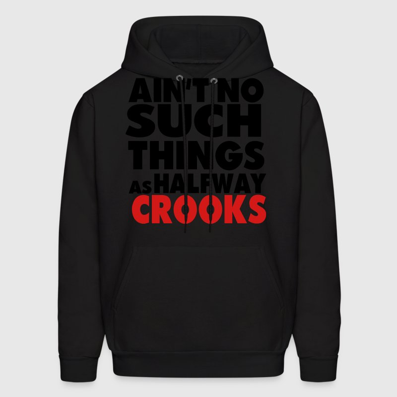 AIN'T NO SUCH THINGS AS HALFWAY CROOKS - Men's Hoodie