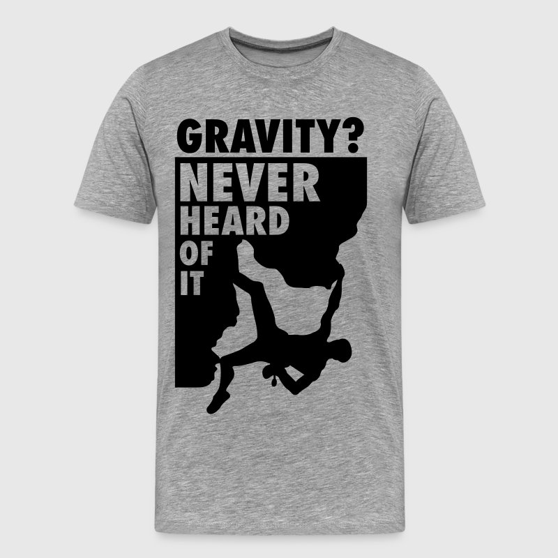 Gravity? Never heard of it T-Shirts - Men's Premium T-Shirt