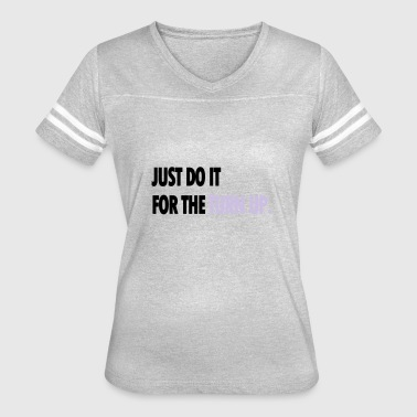 JUST DO IT FOR THE TURN UP Caps | Hats - Women's Vintage Sport T-Shirt