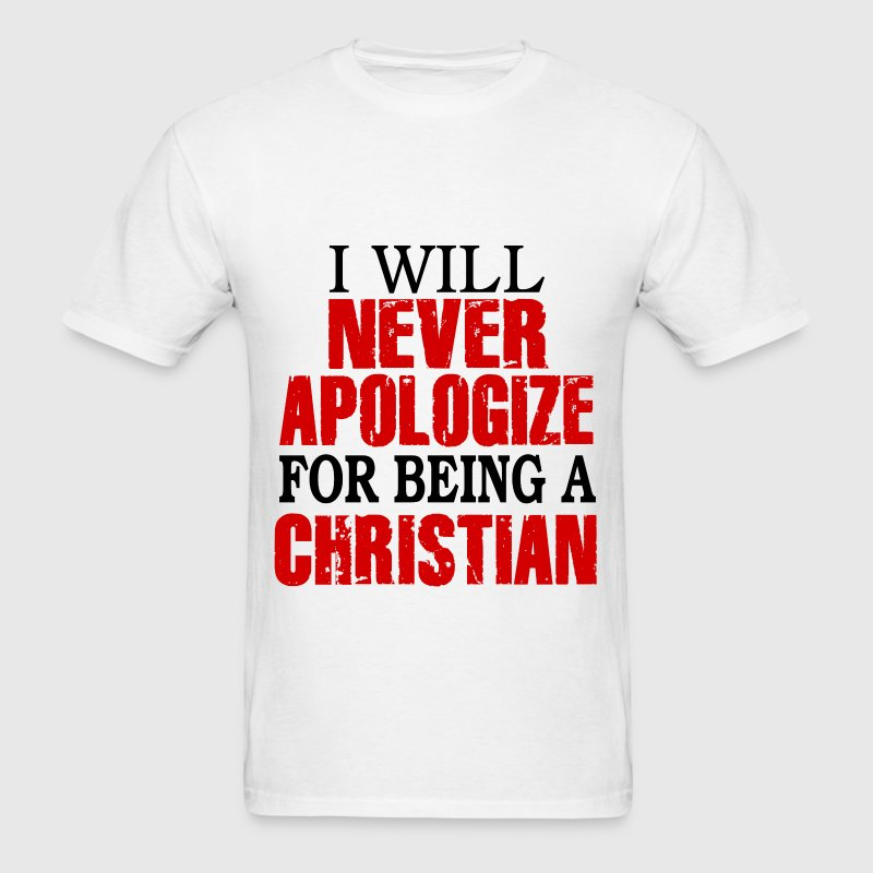 I Will Never Apologize For Being A Christian T-Shirts - Men's T-Shirt