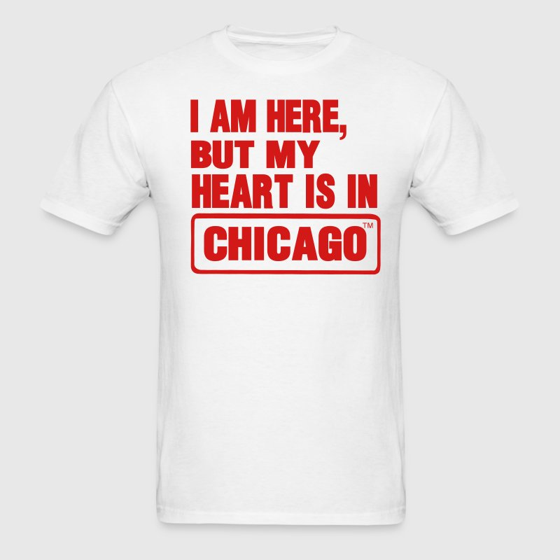 I AM HERE BUT MY HEART IS IN CHICAGO T-Shirts - Men's T-Shirt