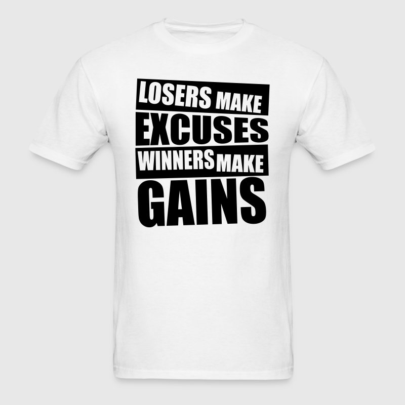 Losers make excuses, winners make gains Gym T-Shir T-Shirts - Men's T-Shirt