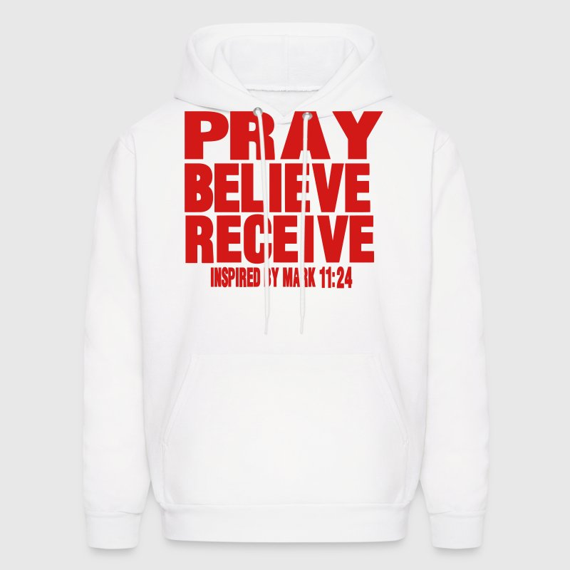 PRAY BELIEVE RECEIVE Inspired by Mark 11:24 Hoodies - Men's Hoodie