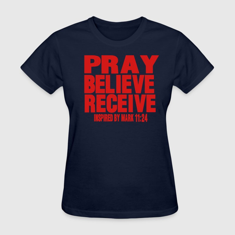 PRAY BELIEVE RECEIVE Inspired by Mark 11:24 Women's T-Shirts - Women's T-Shirt