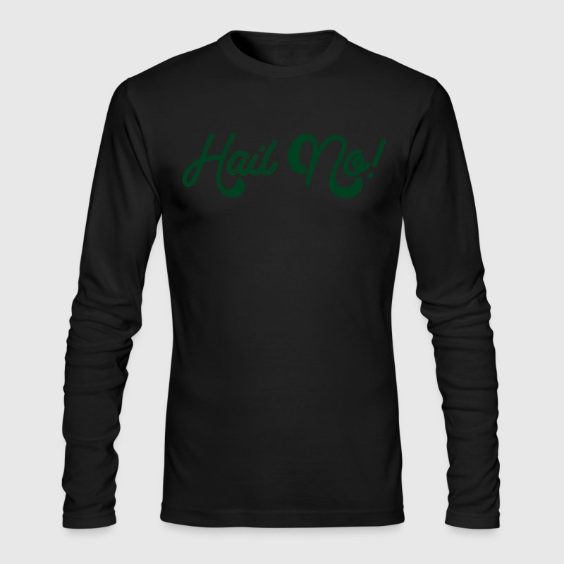 Hail no Long Sleeve Shirts - Men's Long Sleeve T-Shirt by Next Level