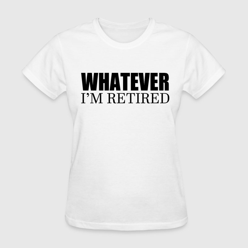 Whatever I'm Retired Women's T-Shirts - Women's T-Shirt