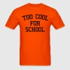 Too Cool For School T-Shirts - Men's T-Shirt