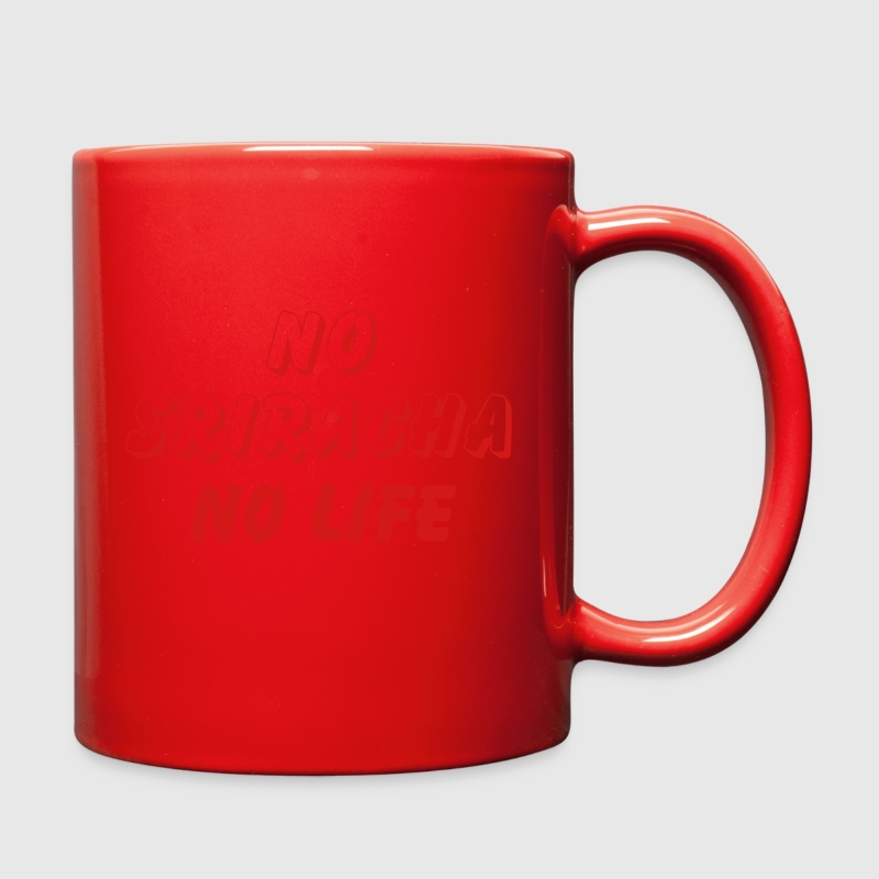 NO SRIRACHA NO LIFE Mugs & Drinkware - Full Color Mug