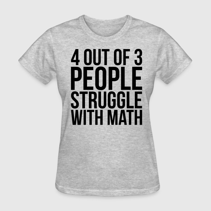 4 Out of 3 People Struggle With Math FUNNY Women's T-Shirts - Women's T-Shirt