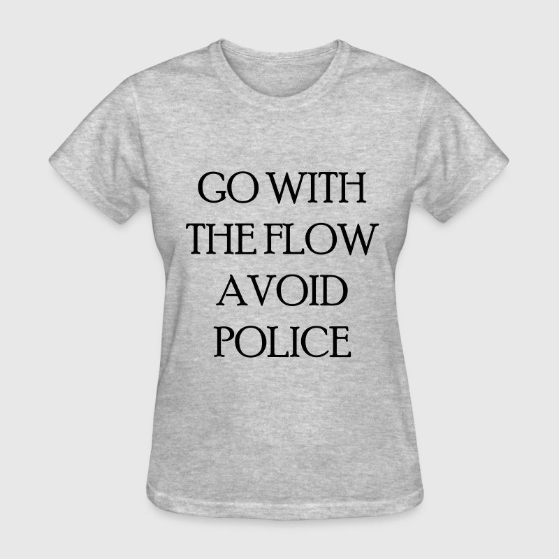 Go with the flow avoid police T-Shirts - Women's T-Shirt