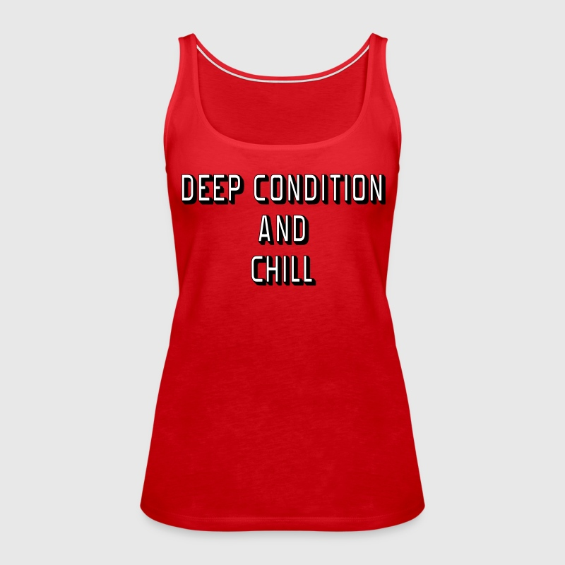 Deep Condition and Chill Tanks - Women's Premium Tank Top
