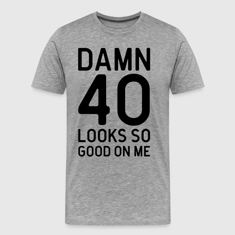 40 Looks Good Birthday Quote T-Shirts - Men's Premium T-Shirt