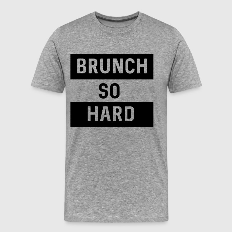 Brunch so hard T-Shirts - Men's Premium T-Shirt