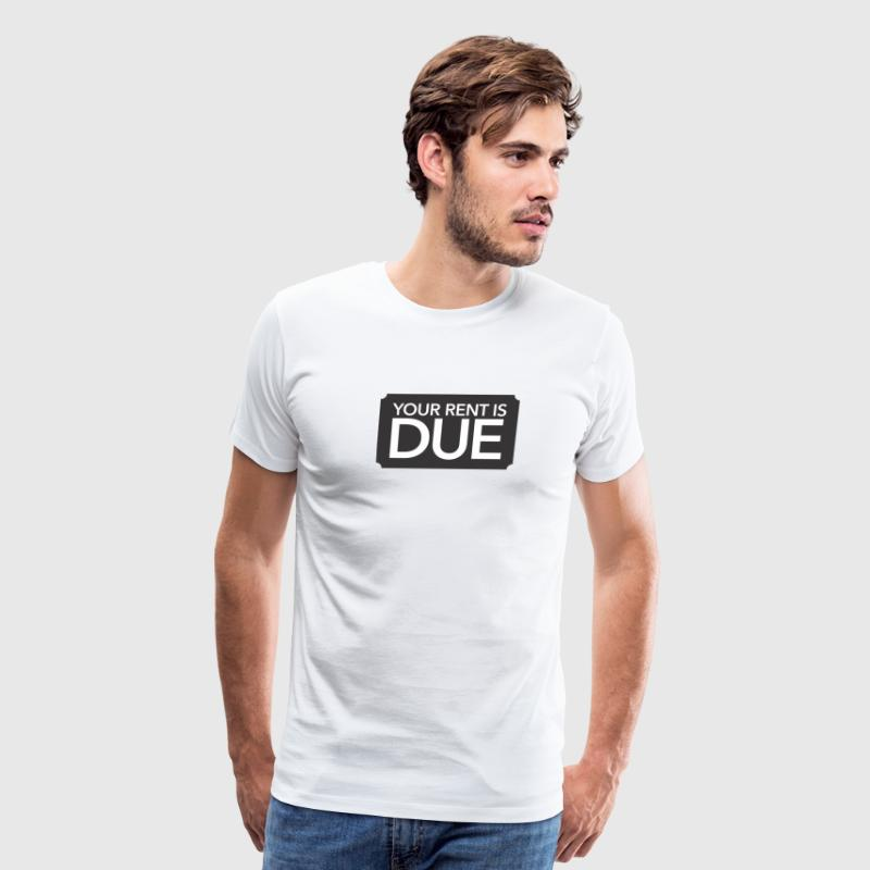 your rent is due T-Shirts - Men's Premium T-Shirt