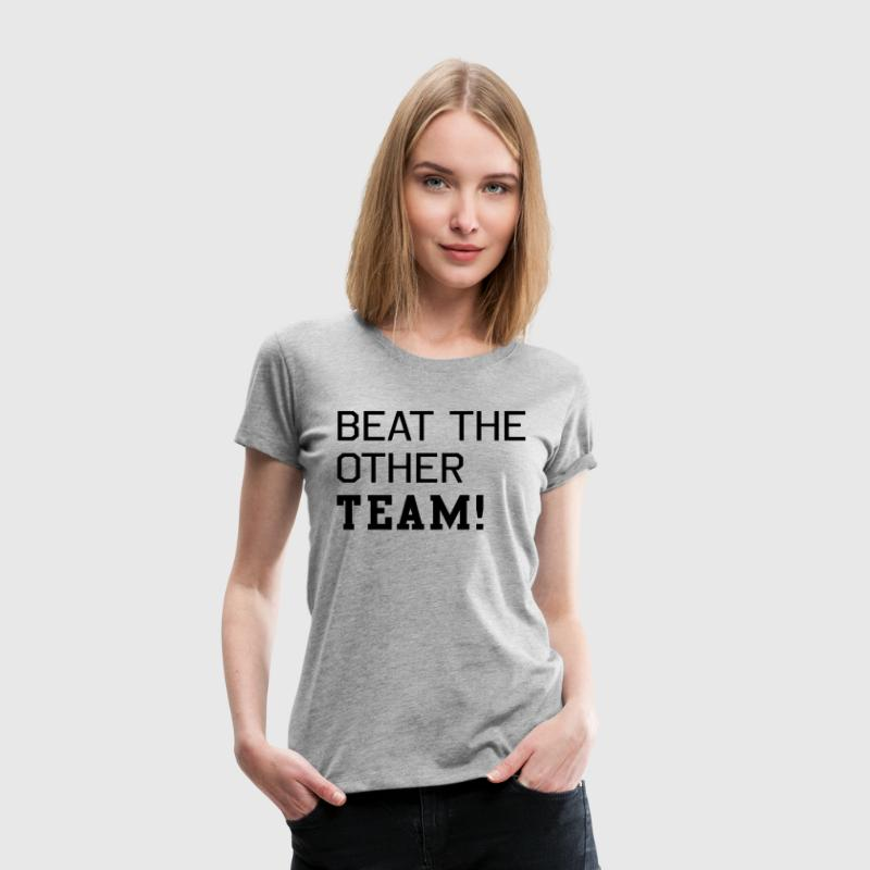 Beat the other team T-Shirts - Women's Premium T-Shirt