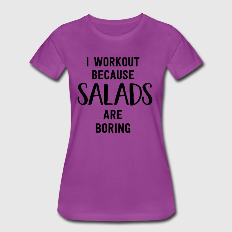 I workout because salads are boring T-Shirts - Women's Premium T-Shirt