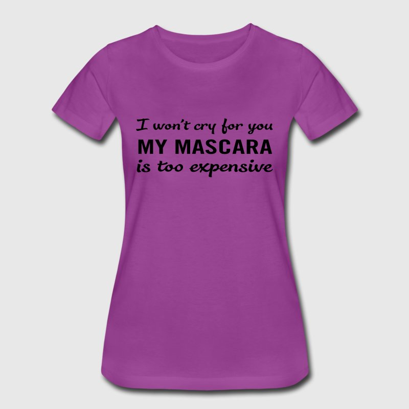 I won't cry for you. My Mascara is too expensive T-Shirts - Women's Premium T-Shirt