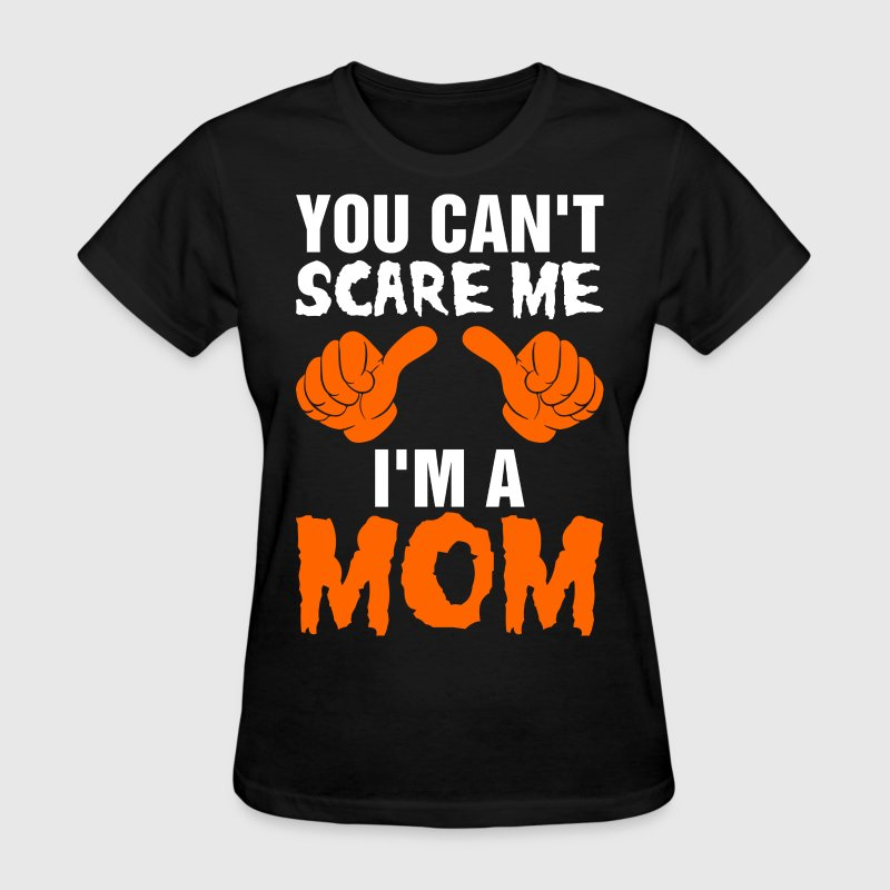 You Cant Scare Me Im A Mom T-Shirts - Women's T-Shirt
