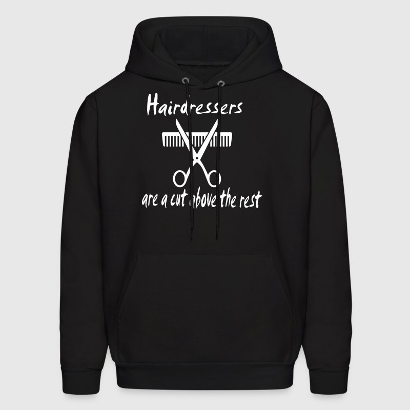 Hairdressers Are A Cut Above - Men's Hoodie