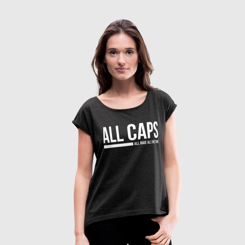ALL CAPS ALL RAGE ALL THE TIME GAMER GEEK GAMING T-Shirts - Women's Roll Cuff T-Shirt