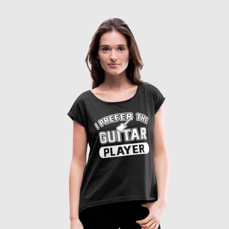 Prefer The Guitar Player T-Shirts - Women's Roll Cuff T-Shirt