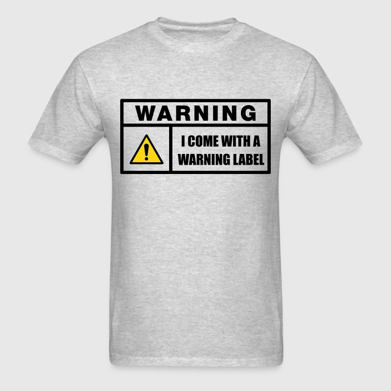 Come With A Warning Label T-Shirts - Men's T-Shirt