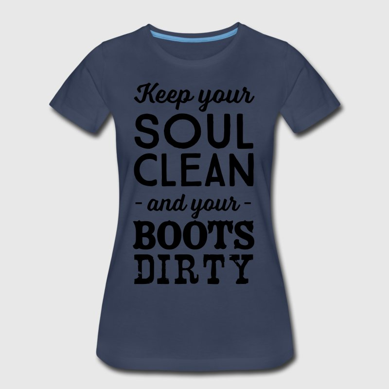 Keep your soul clean and your boots dirty T-Shirts - Women's Premium T-Shirt
