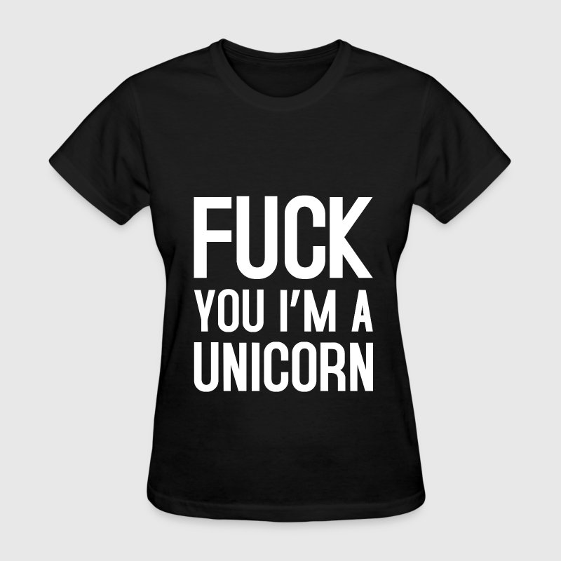Fuck you im a unicorn T-Shirts - Women's T-Shirt