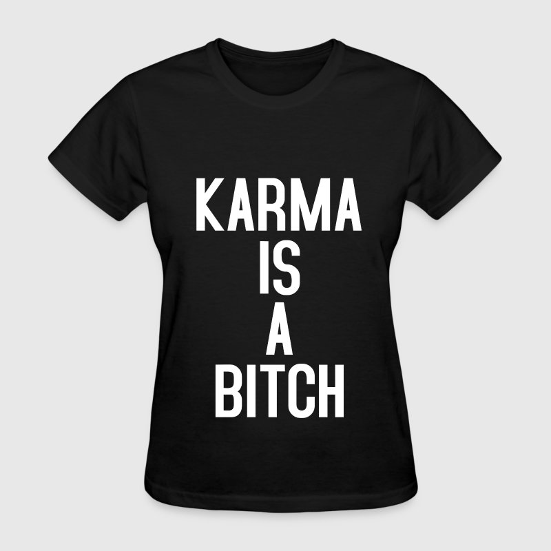Karma is a bitch T-Shirts - Women's T-Shirt