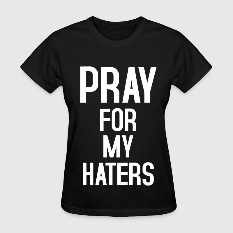 Pray for my haters T-Shirts - Women's T-Shirt