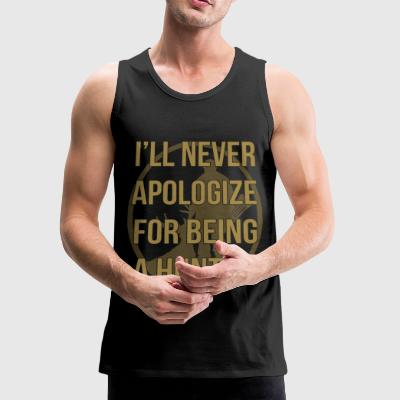 I'll never apologize for being a hunter - Men's Premium Tank