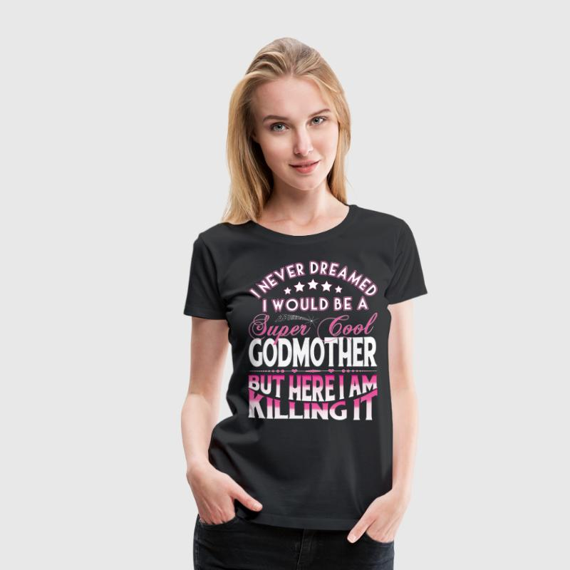 Super Cool Godmother... T-Shirts - Women's Premium T-Shirt