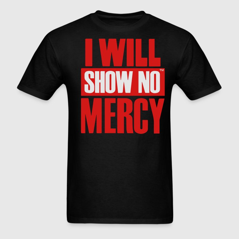 I WILL SHOW NO MERCY T-Shirts - Men's T-Shirt