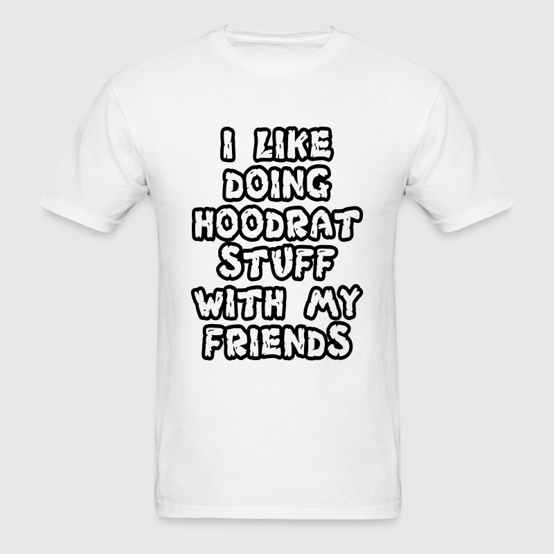 i like doing hoodrat stuff with my friends t-shirt - Men's T-Shirt