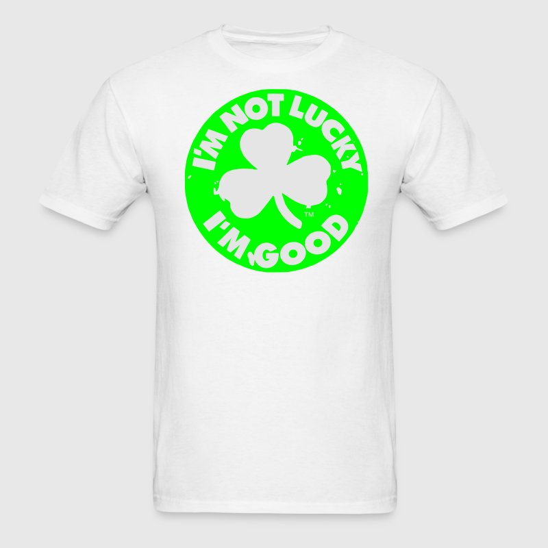 I'M NOT LUCKY I'M GOOD T-Shirts - Men's T-Shirt