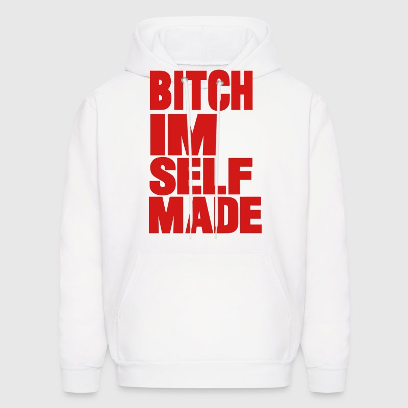 BITCH I'M SELF MADE Hoodies - Men's Hoodie