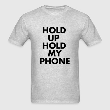 Hold Up Hold my Phone - Men's T-Shirt
