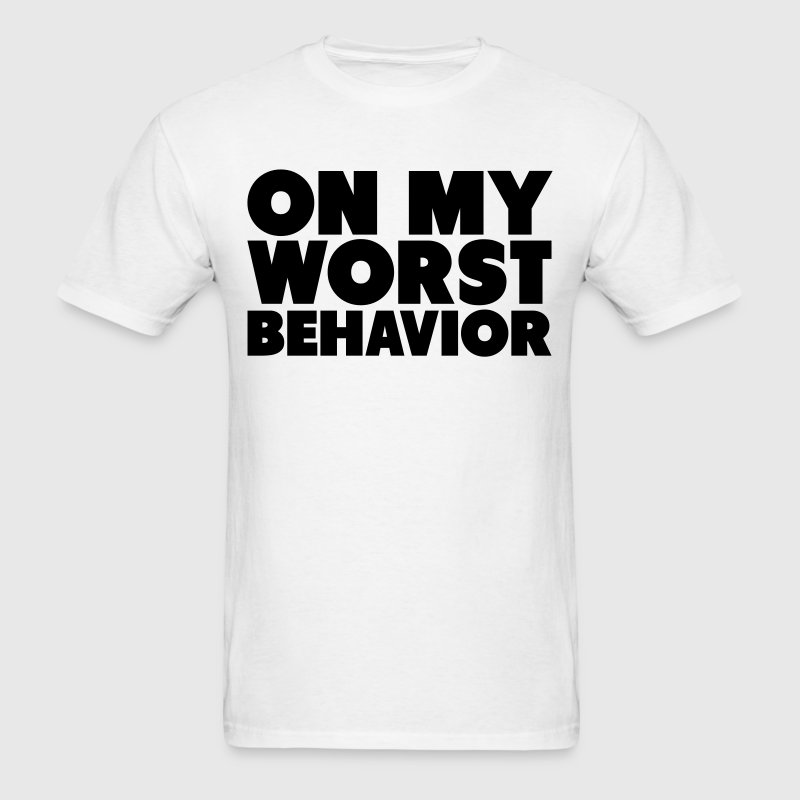On My Worst Behavior Shirt T-Shirts - Men's T-Shirt