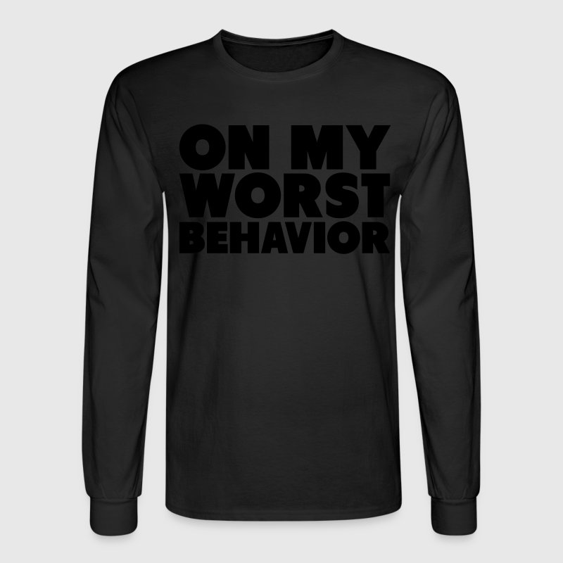 On My Worst Behavior Shirt Long Sleeve Shirts - Men's Long Sleeve T-Shirt