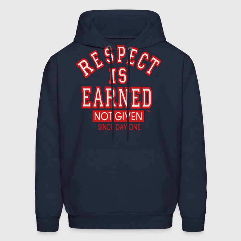RESPECT IS EARNED NOT GIVEN SINCE DAY ONE - Men's Hoodie
