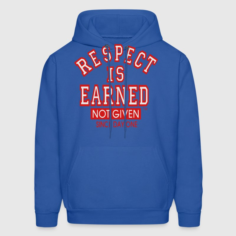 RESPECT IS EARNED NOT GIVEN SINCE DAY ONE Hoodies - Men's Hoodie