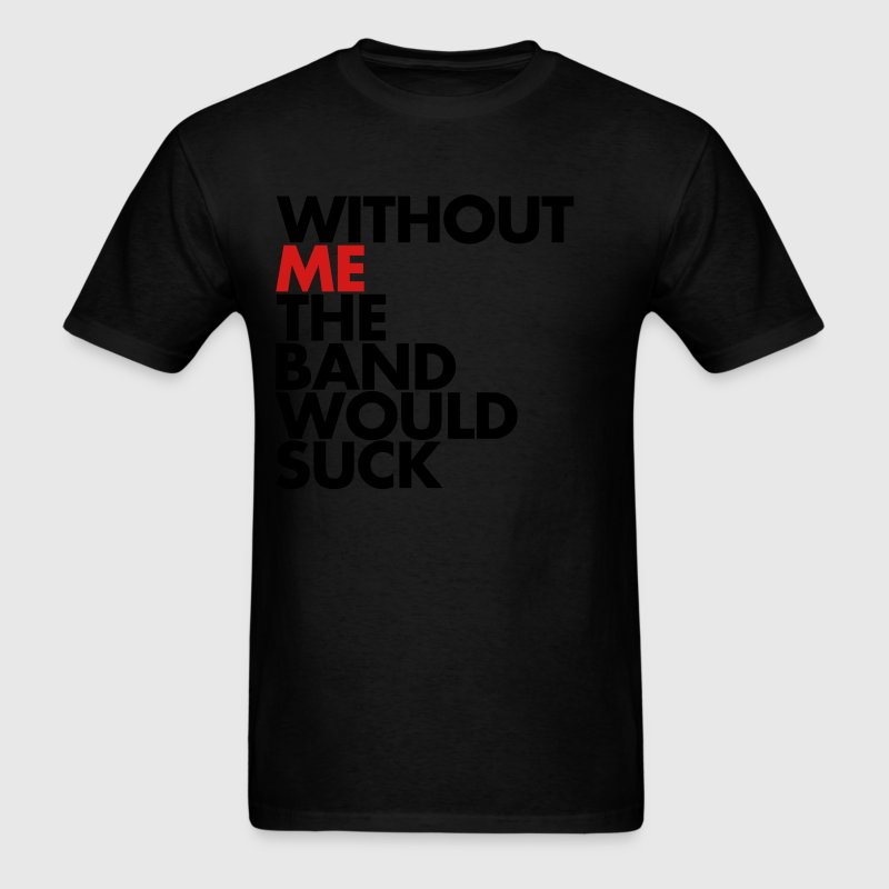 Without Me T-Shirts - Men's T-Shirt