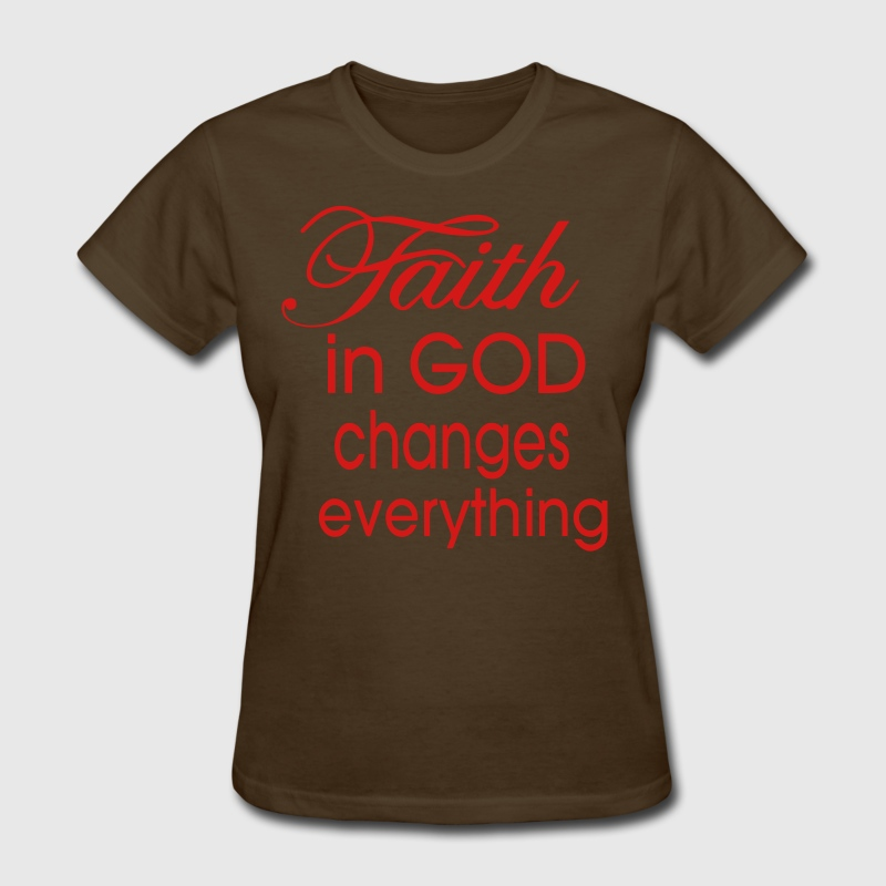 FAITH IN GOD CHANGES EVERYTHING Women's T-Shirts - Women's T-Shirt