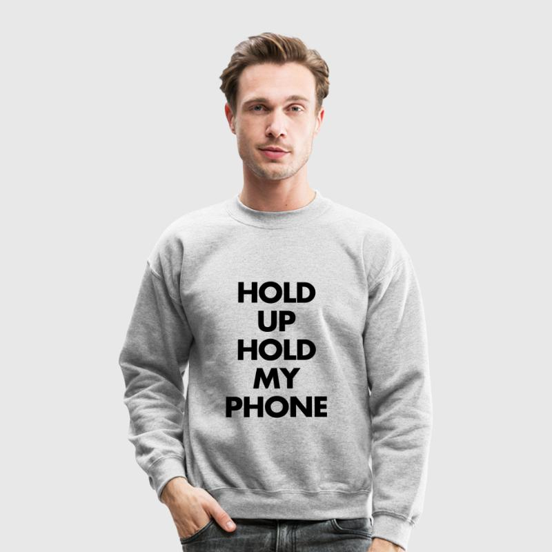 Hold up hold my phone Long Sleeve Shirts - Crewneck Sweatshirt