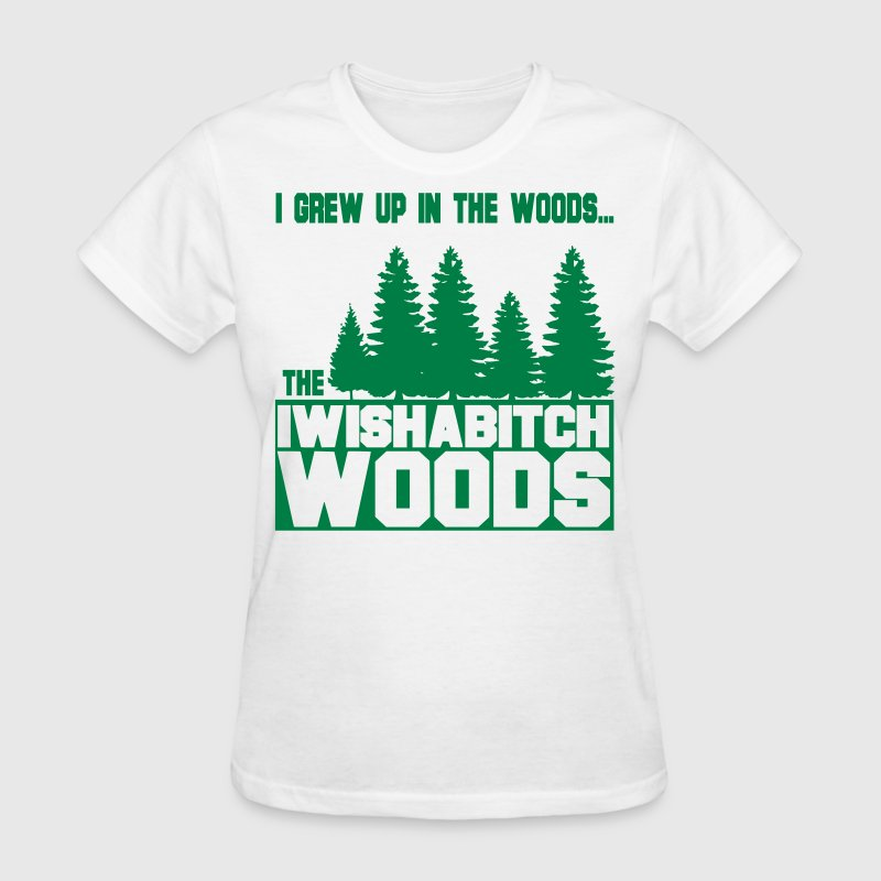 I Wish a Bitch Woods Women's T-Shirts - Women's T-Shirt