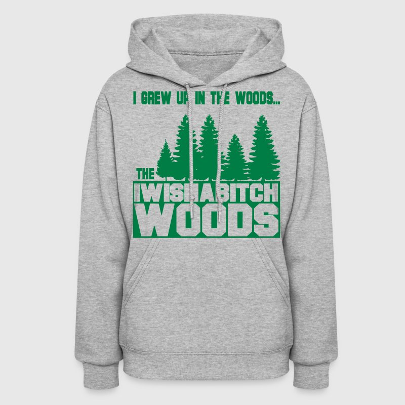 I Wish a Bitch Woods Hoodies - Women's Hoodie