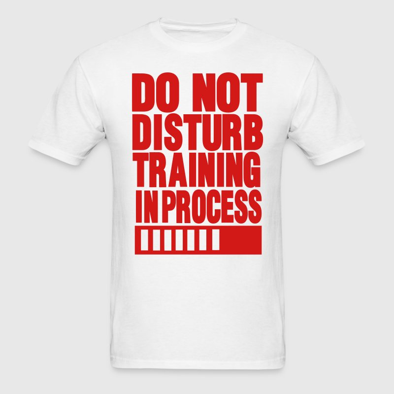 DO NOT DISTURB TRAINING IN PROCESS T-Shirts - Men's T-Shirt